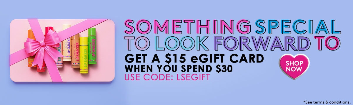 Lip Smacker | Something Special to look forward to! Get a $15 eGift Card when you spend $30 - LSEGIFT - Shop Now! Gift card image with blue background