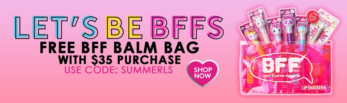 Let's Be BFFS - Free BFF Balm Bag with $35 purchase