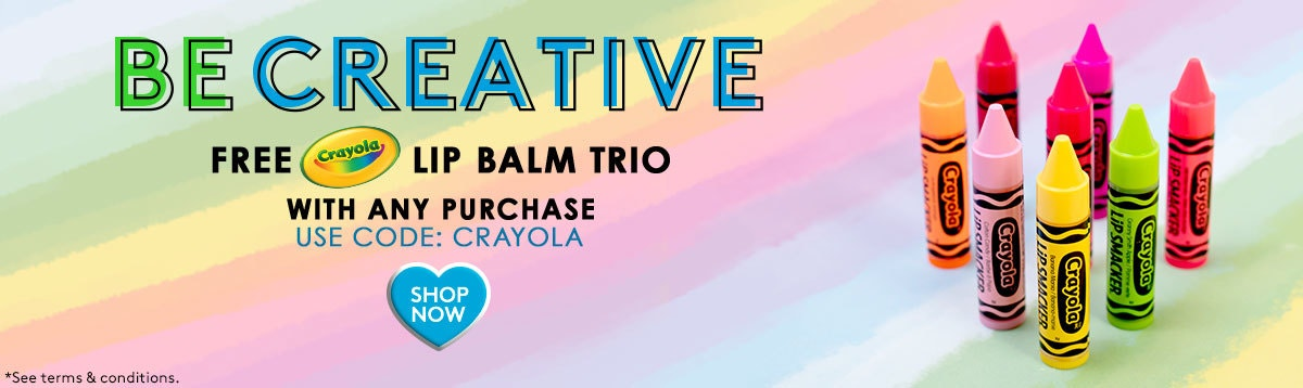 Free Crayola Lip Balm Trio with Any Purchase | Use Code: Crayola | Shop Now!